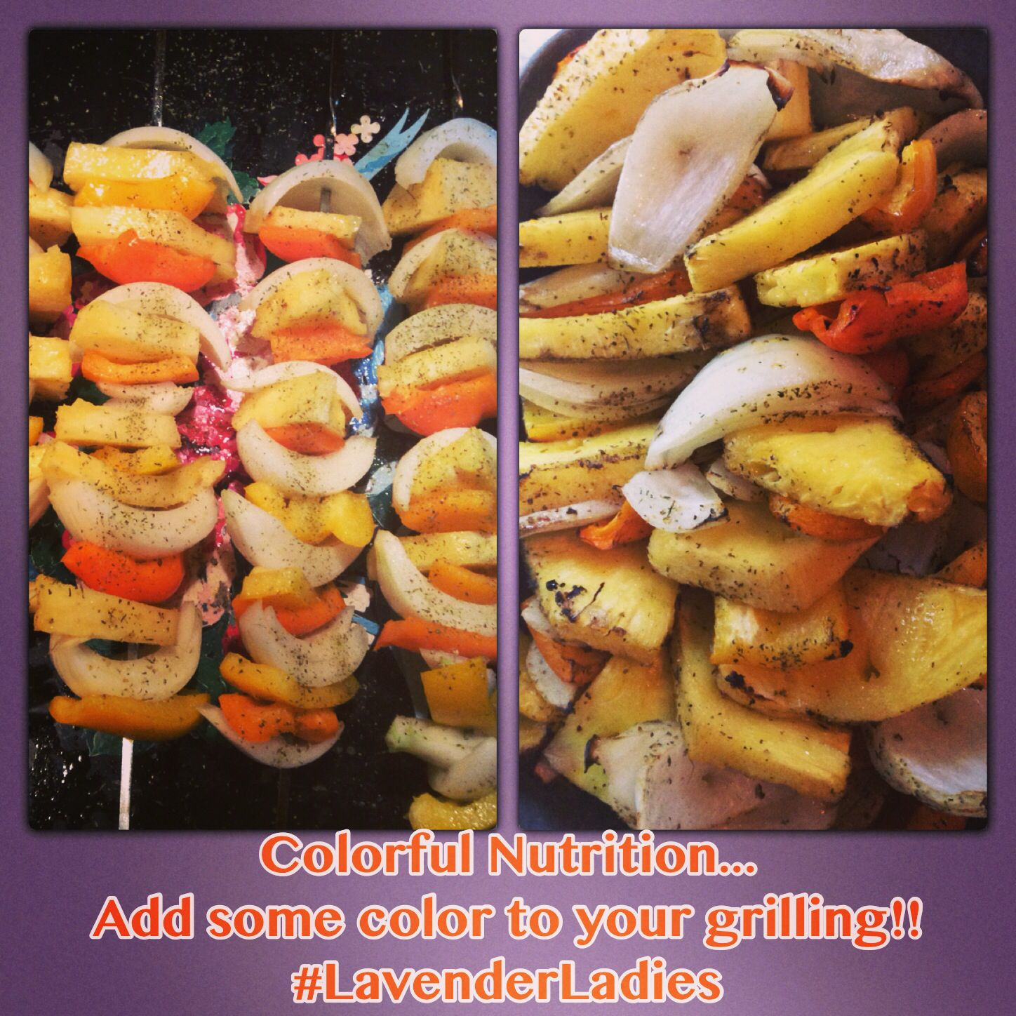 Colorful Nutrition! Adding color to grilling is DELICIOUS!! #colorfulnutrition #grilling #barbecue #kabobs #pineapple #onions #peppers #organic #vegan #lavenderladies #healthy #health #fitness #vitamins #delicious