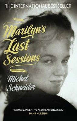 From accounts of her final sessions, Michel Schneider conjures an enthralling novel about one of the most charismatic figures of the twentieth century, and the Hollywood world in which she lived and died.  Marilyn's Last Sessions - Michael Schneider