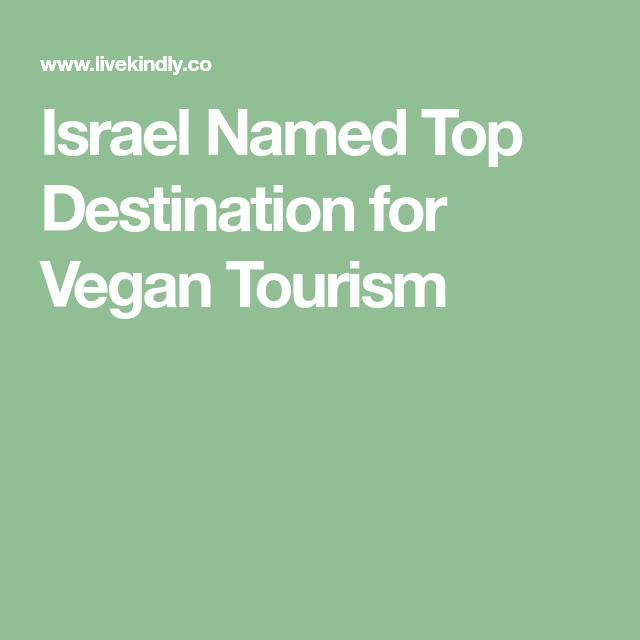 Israel Named Top Destination For Vegan Tourism Vegan Plant Based Nutrition Vegan Fitness