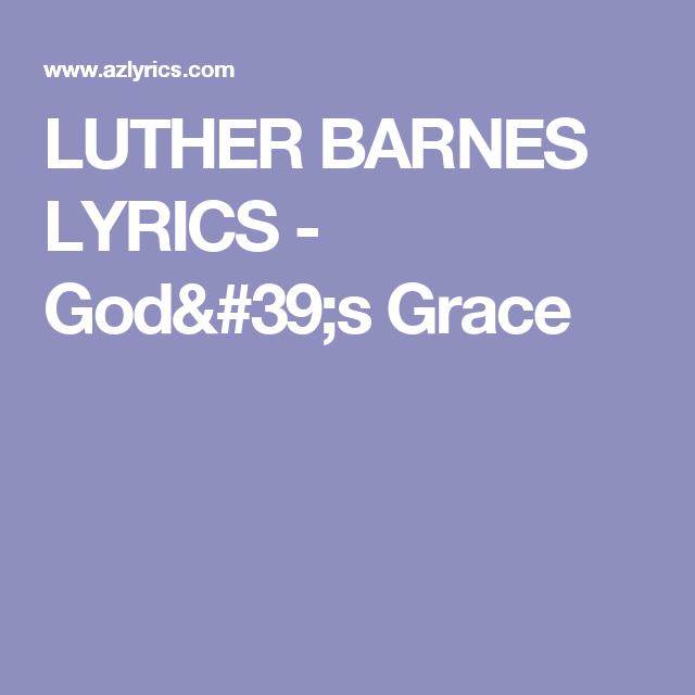 LUTHER BARNES LYRICS - God's Grace | Annie Hair | Gods grace, Lyrics