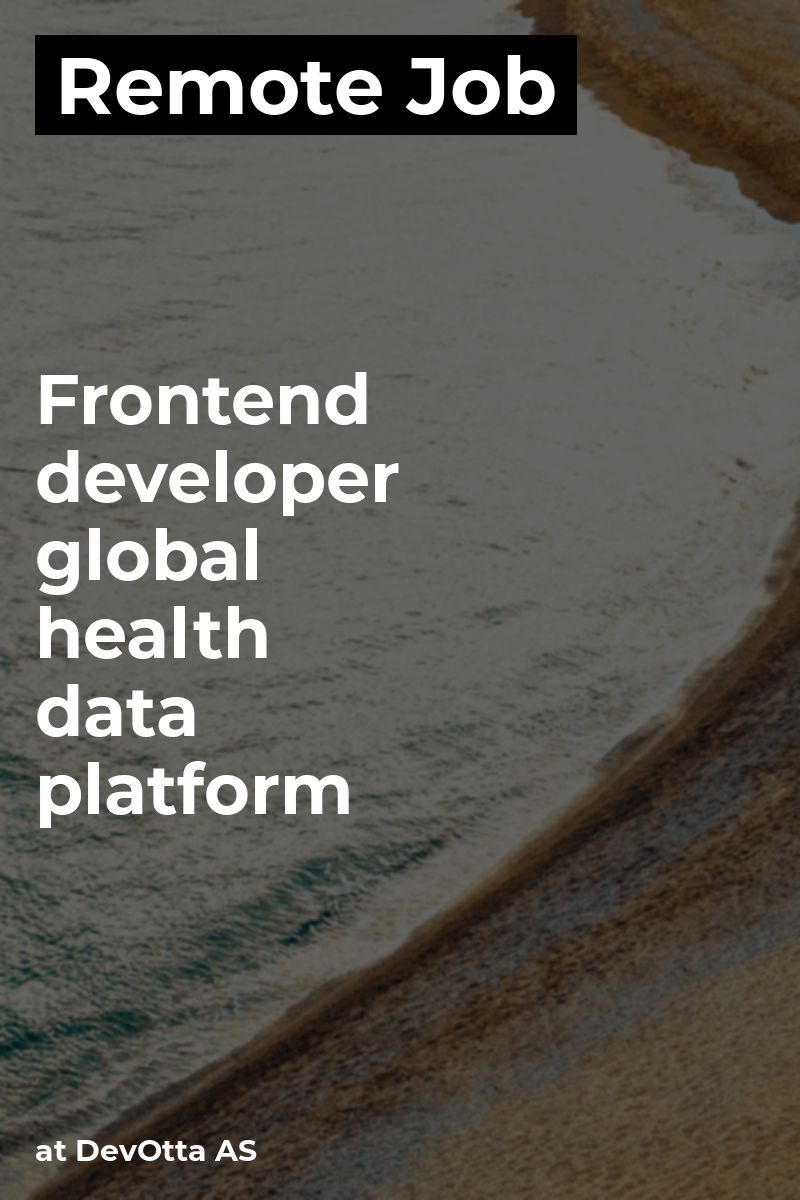 Remote Frontend Developer Global Health Data Platform At Devotta As Javascript Html Css Json Health Information Management Remote Jobs Global Health Jobs