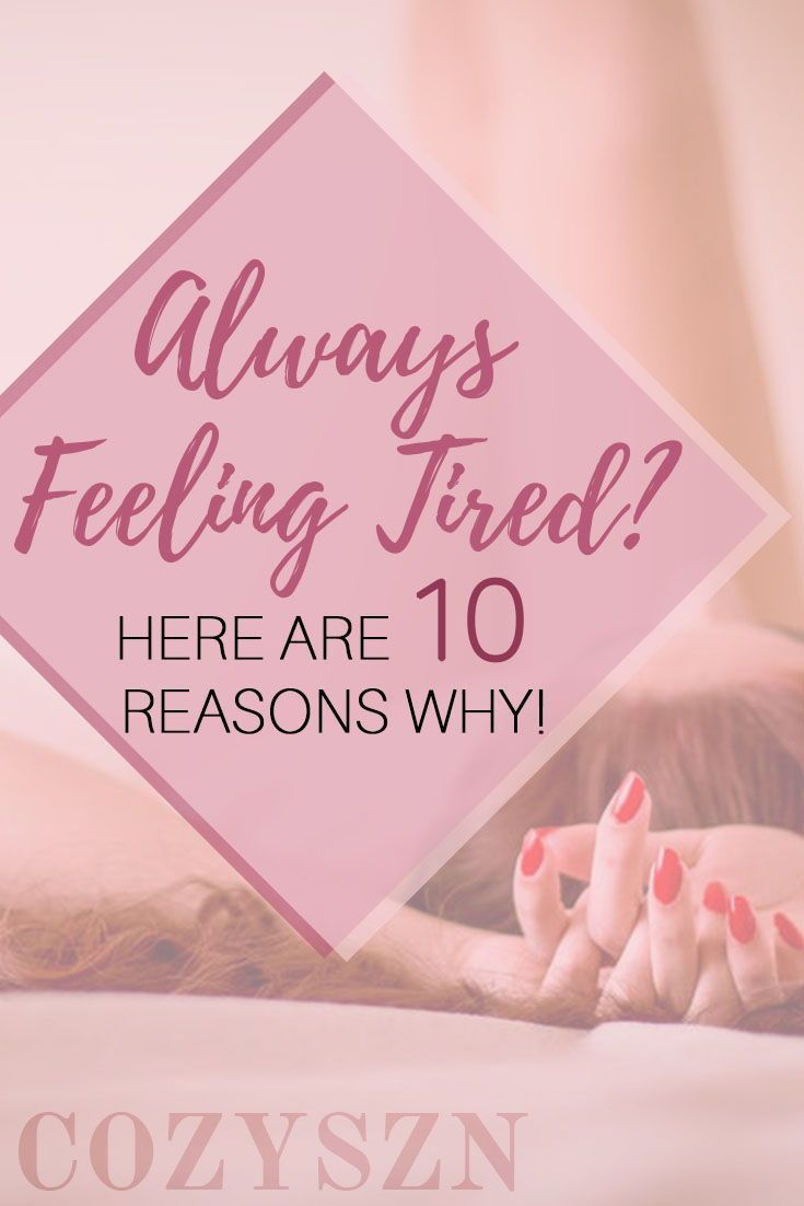 I Always Feel Tired: 10 Reasons You Always Feel Tired