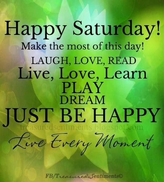 Saturday Happy Saturday Images Happy Saturday Quotes Saturday Quotes