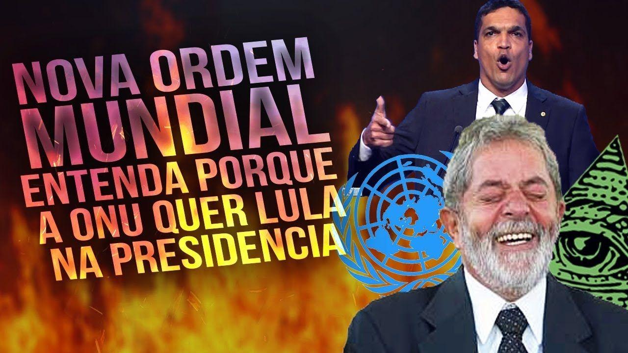 Nova Ordem Mundial A Caminho Daciolo Perseguido Onu Quer Lula