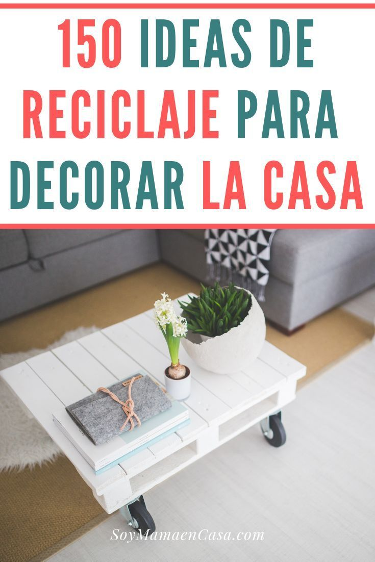 Reciclaje: 150 Ideas para Decorar la Casa (DIY
