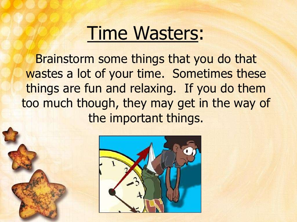Put First Things First Brainstorming A List Of Time Wasters This Could Help Students Determine