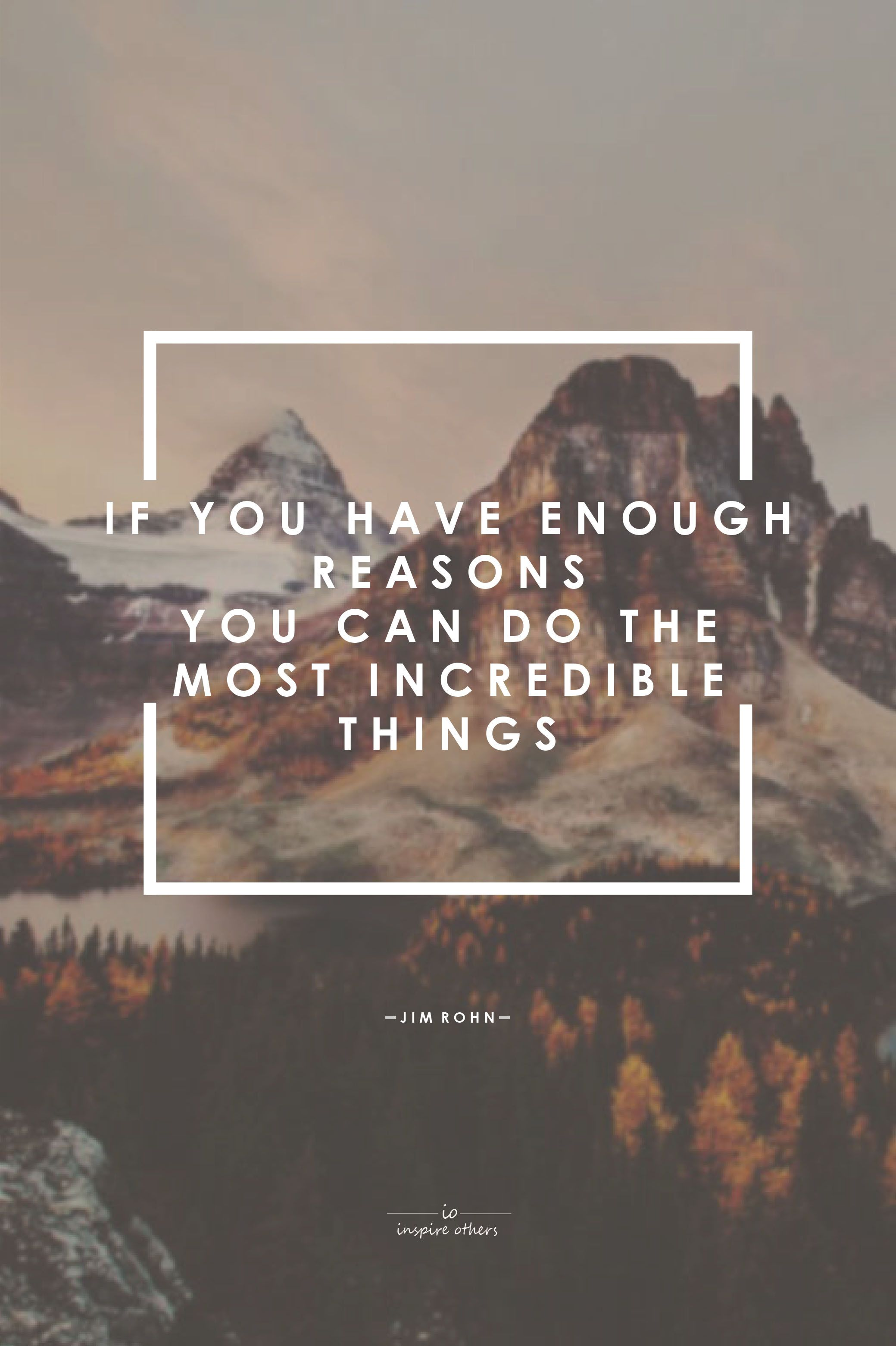 """""""If you have enough reasons, you can do the most incredible things."""" - Jim Rohn - #io #inspireothers #2016"""