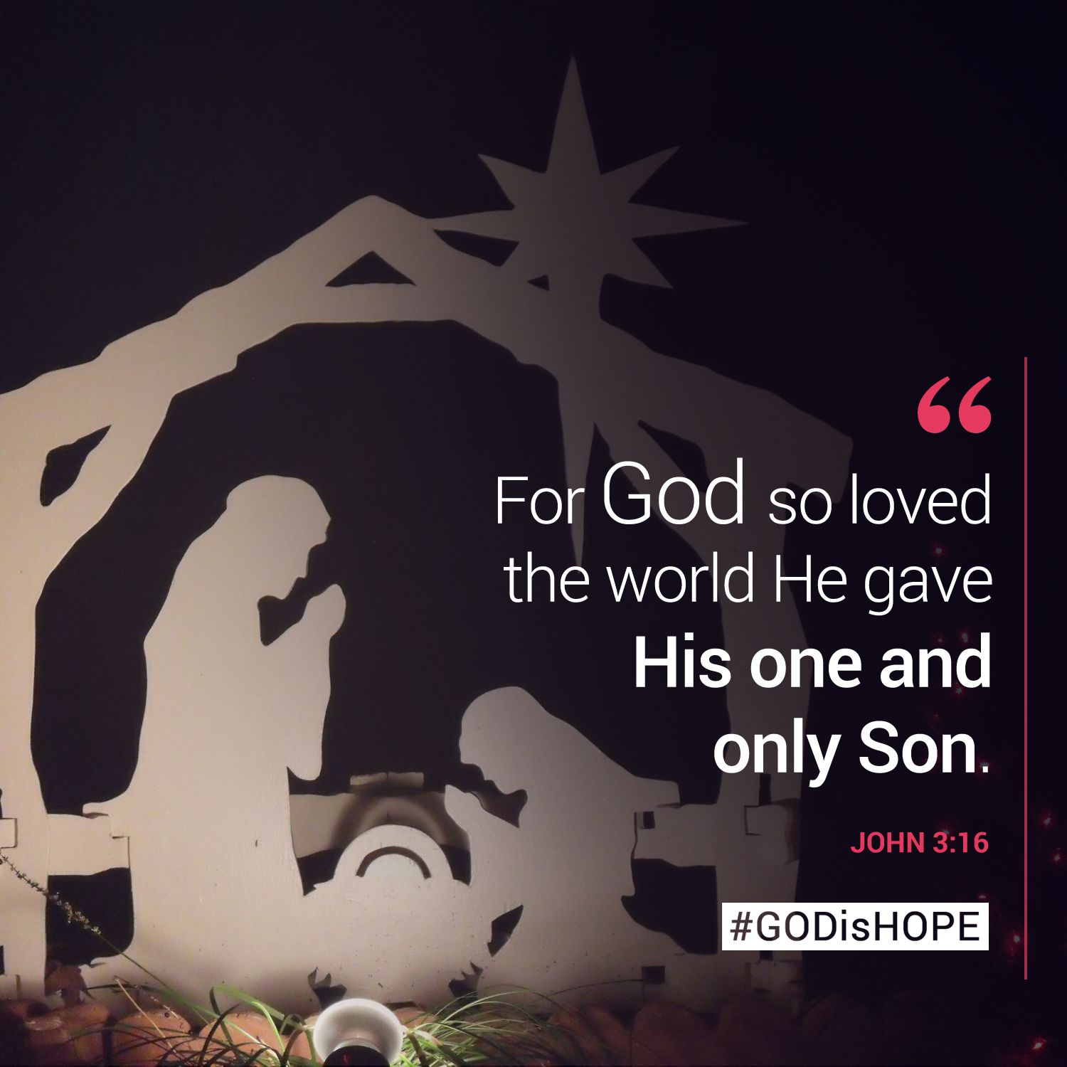 For God so loved the world He gave His one and only Son. - John 3:16 ...