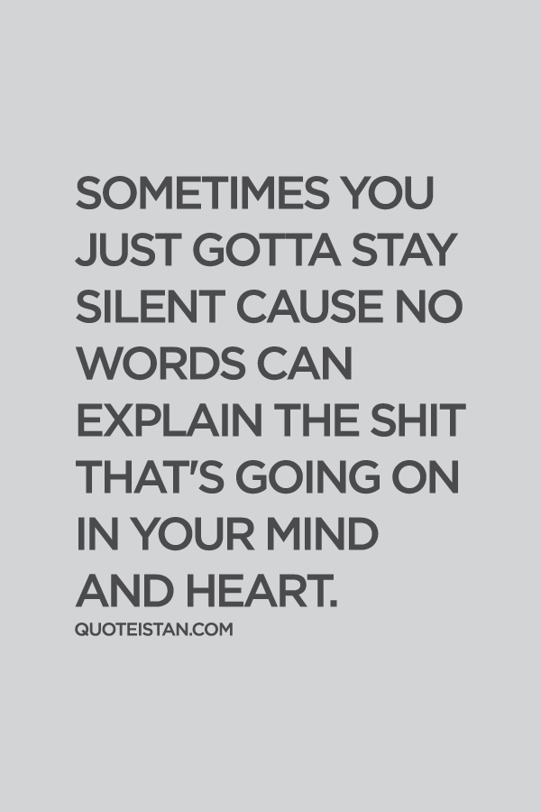 Sometimes you just gotta stay #silent cause no words. can explain the shit that's going on in your mind and heart.