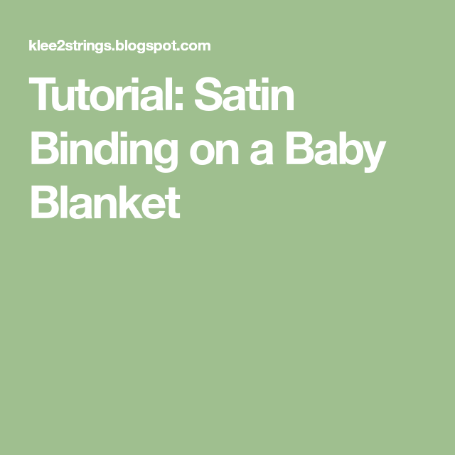 Tutorial: Satin Binding On A Baby Blanket