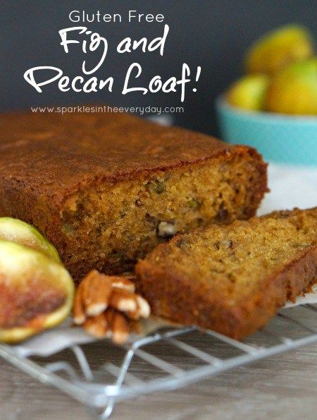 Fresh Fig And Pecan Loaf Gluten Free Sparkles In The Everyday Recipe Fig Recipes Fig Recipes Fresh Recipes