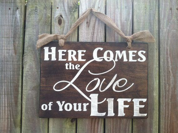 Here Comes The Love Of Your Life Hand Painted And Distressed Wooden Signs Wedding Flower