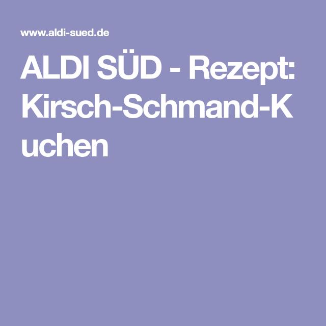 Aldi Sud Rezept Kirsch Schmand Kuchen Schmandtorte Kirsch