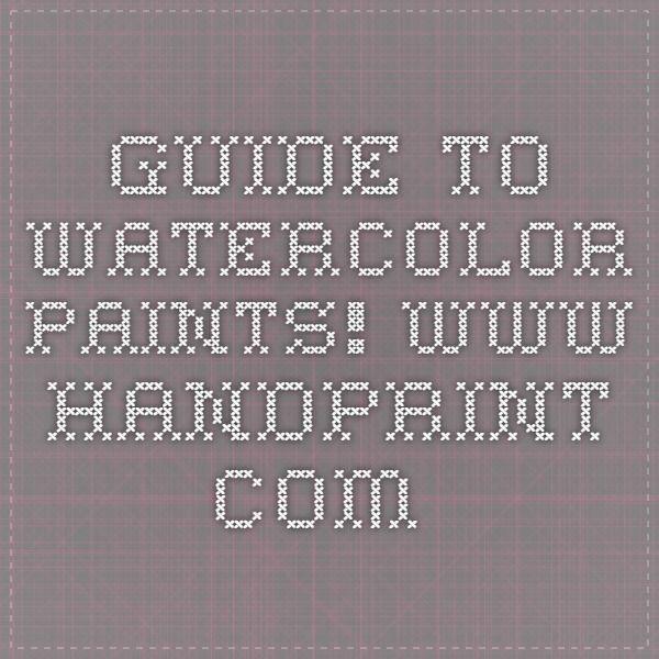 guide to watercolor paints! www.handprint.com