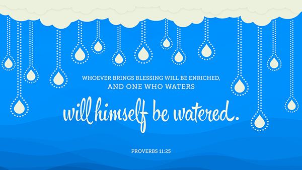잠언 11:25, 구제를 좋아하는 자는 풍족하여질 것이요, 남을 윤택하게 하는 자는 자기도 윤택하여지리라.