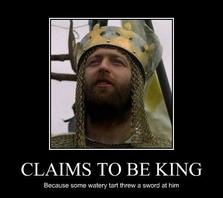 If I went 'round sayin' I was Emperor, just because some moistened bint lobbed a scimitar at me, they'd put me away!