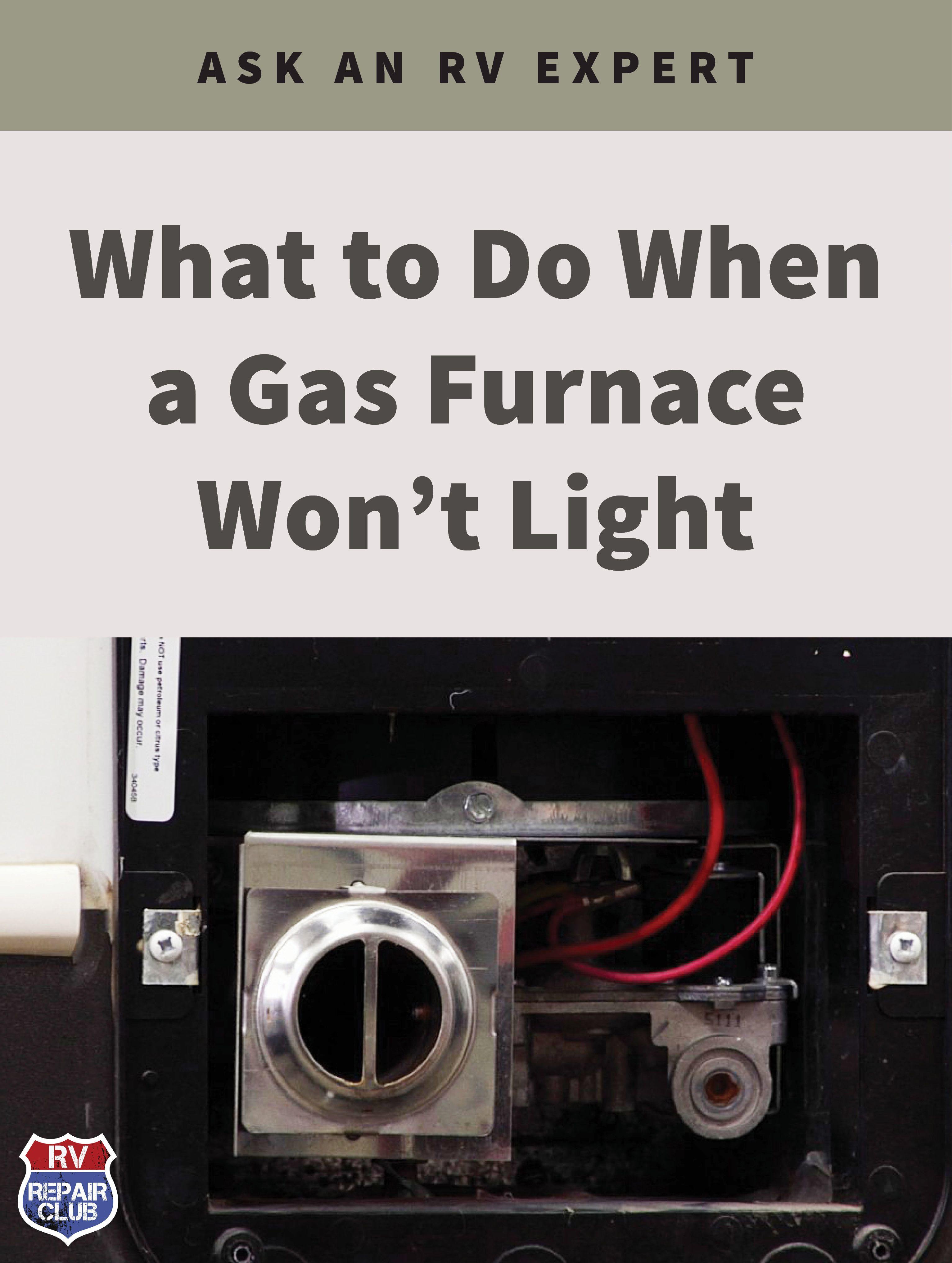 What To Do When A Gas Furnace Won T Light Rv Repair Club Q A Rv Repair Rv Maintenance Gas Furnace