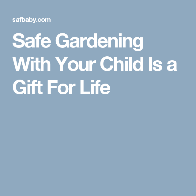 Safe Gardening With Your Child Is a Gift For Life