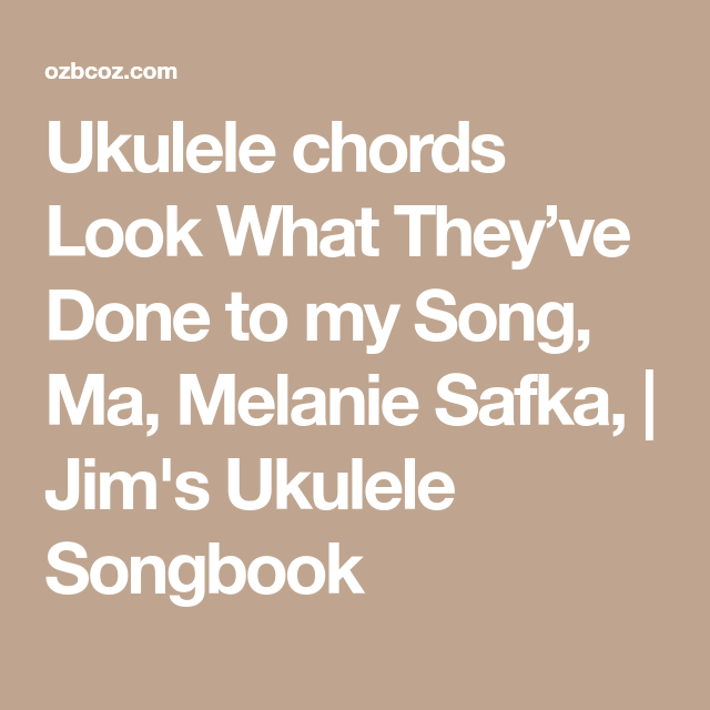 Ukulele Chords Look What Theyve Done To My Song Ma Melanie Safka