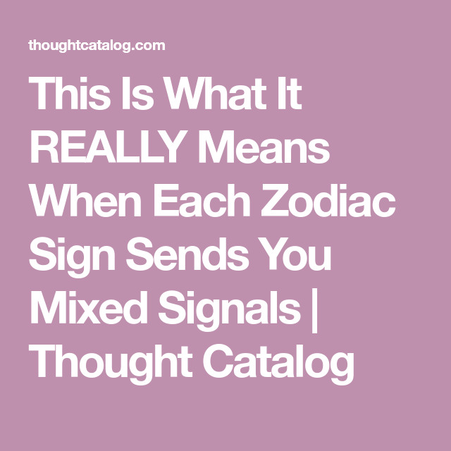 This Is What It REALLY Means When Each Zodiac Sign Sends You