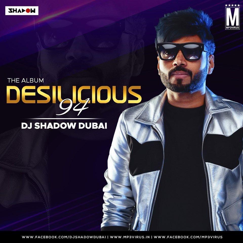 Desilicious 94 Dj Shadow Dubai Download Now Dj Remix Album Dj Shadow Latest Bollywood Songs Dj Remix