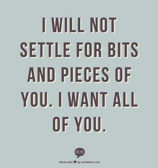 Dont Ever Settle For Anything Less Than All Of Someone If Youre