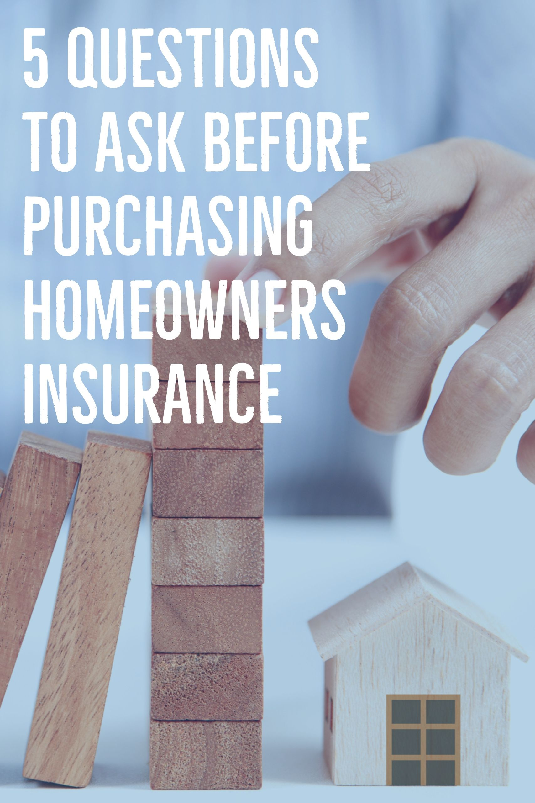 5 Questions to Ask Before Purchasing Homeowners Insurance ...