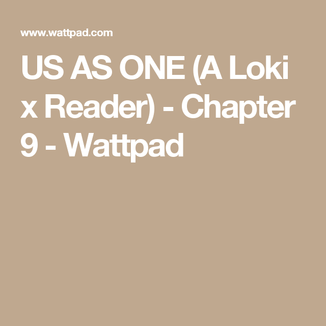 US AS ONE (A Loki x Reader) - Chapter 9 | Random | Loki, Wattpad