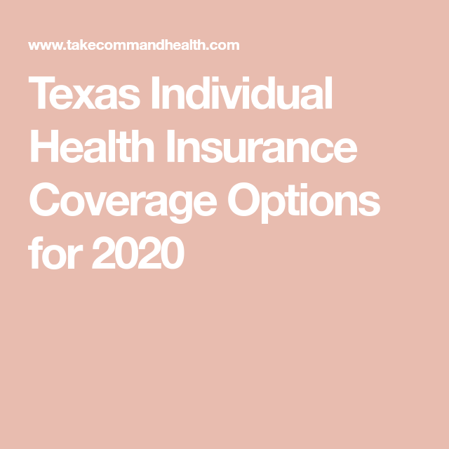Texas Individual Health Insurance Coverage Options for ...