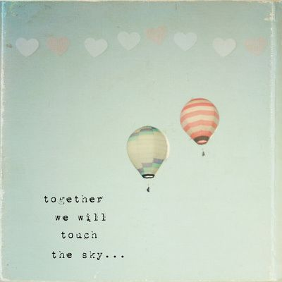 together we will touch the sky... $15