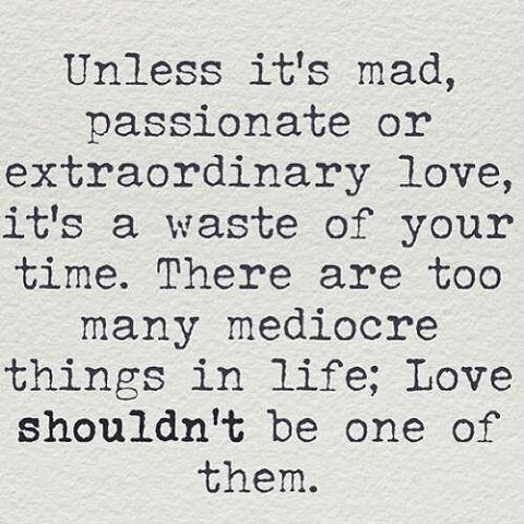 No Time For Mediocrity Love Passion Quote Quotessigns