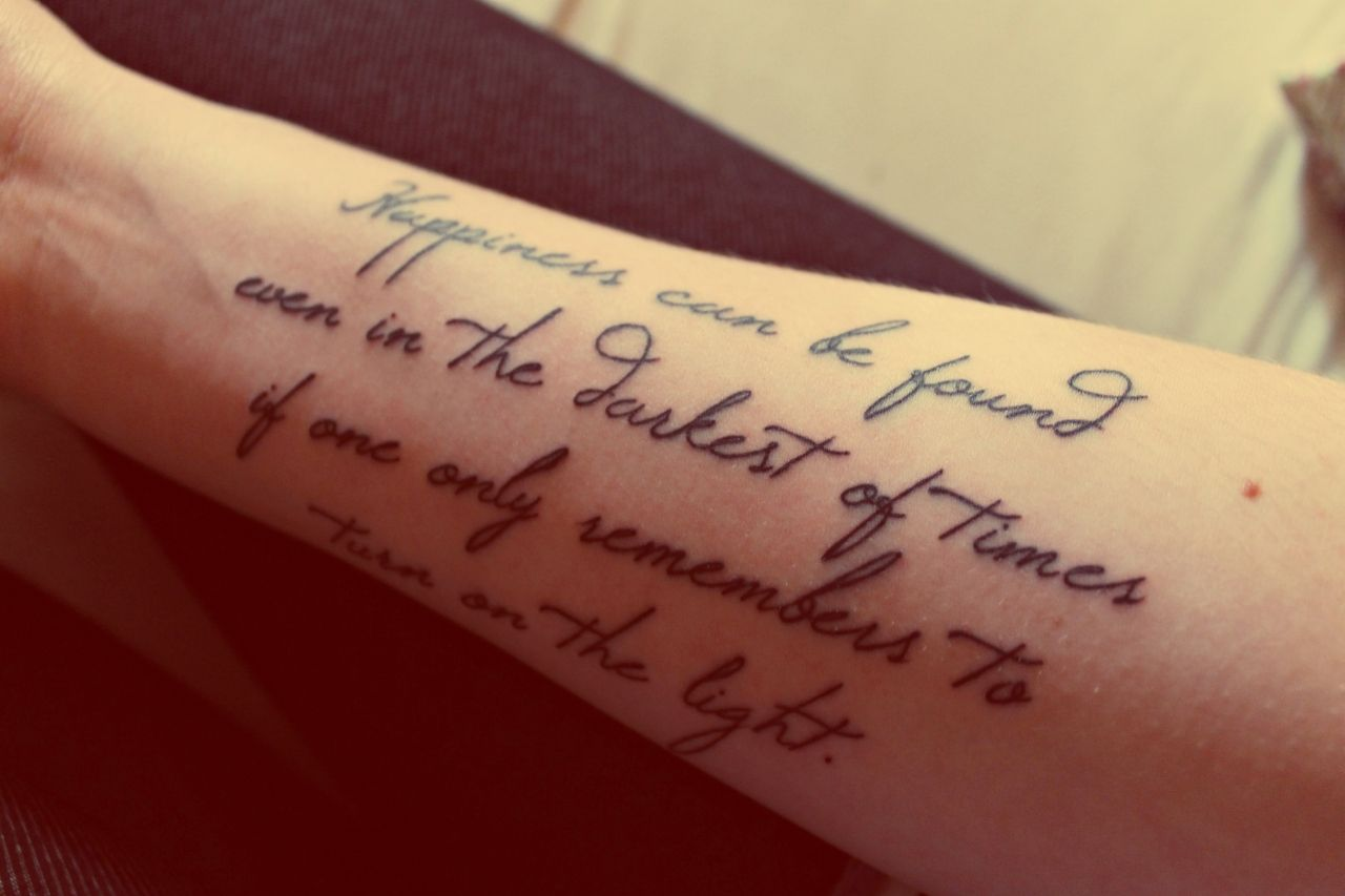 Happiness can be found even in the darkest of times if one only ... - Schöne Tattoo Sprüche