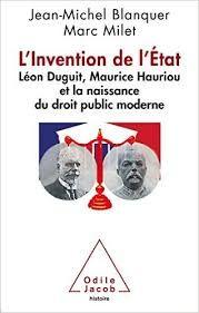 L'invention de l'État : Léon Duguit, Maurice Hauriou et la naissance du droit public moderne / Jean-Michel Blanquer, Marc Milet. - 2015