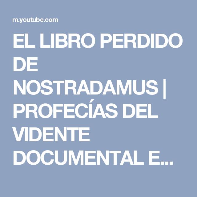 El Libro Perdido De Nostradamus Profecías Del Vidente Documental En Español Youtube Documentales Youtube Videntes