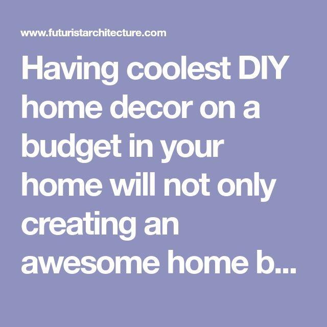 Coole DIY-Wohnkultur auf einem Budget in Ihrem Haus zu ...