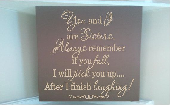 Wood sign w vinyl quote You and I are Sibling always remember if you fall I will