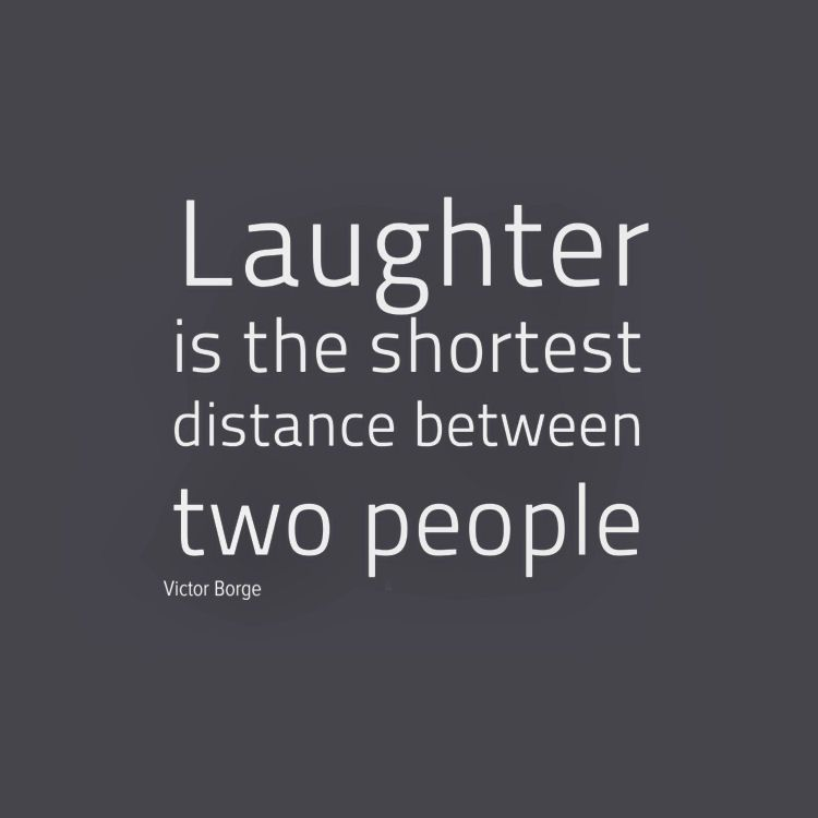 Laughter Is The Shortest Distance Between Two People Quotes Laughter Quotes Inspirational Words Old Quotes
