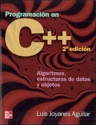 Programación en C++ Algoritmos, estructuras de datos y objetos / Luis Joyanes Aguilar. 2ª ed. McGraw-Hill 2006 [Recurso electrónico]