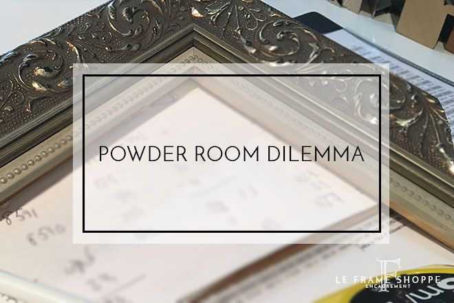 Le Frame Shoppe Blog | Powder Room Dilemma | BLOG | Le Frame Shoppe ...