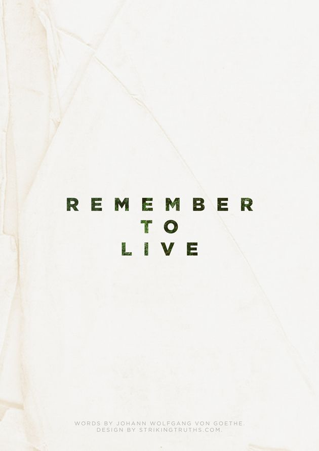 remember to live.