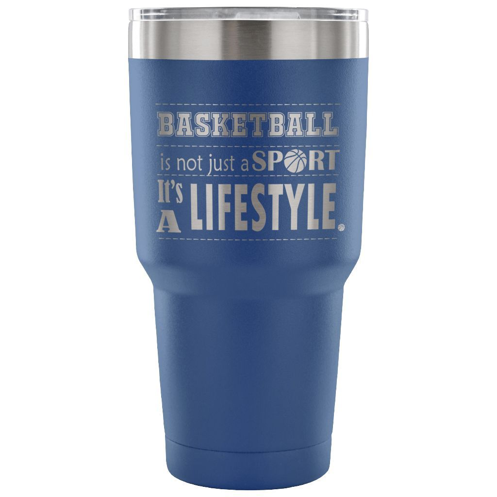 Basketball Its not just a Sport Its a Lifestyle Tumbler