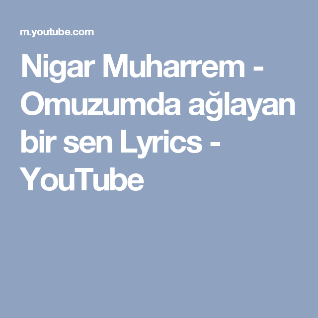 Nigar Muharrem Omuzumda Aglayan Bir Sen Lyrics Youtube Youtube Songs