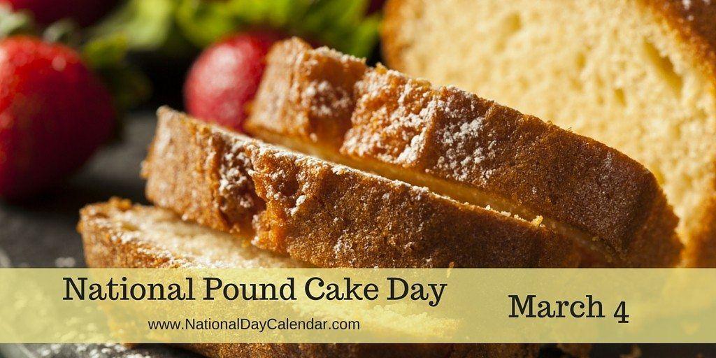 National Pound Cake Day March 4 National Day Calendar Pound Cake Cake Day Easy Dessert Recipes Quick