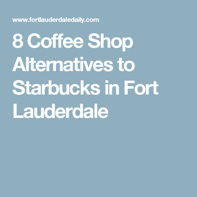 8 Coffee Shop Alternatives to Starbucks in Fort Lauderdale