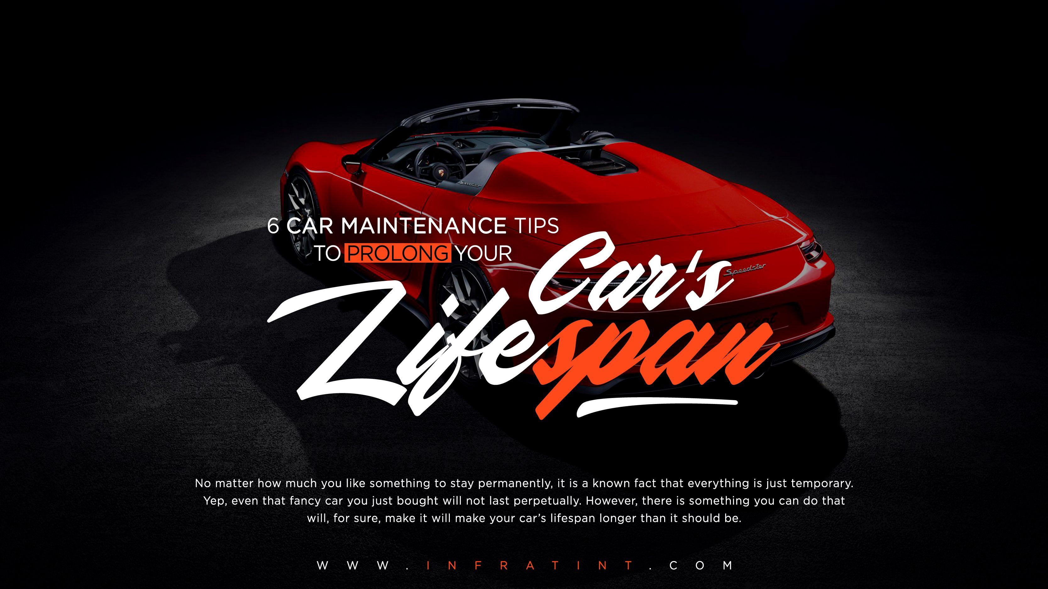 6 Car Maintenance Tips To Prolong Your Car S Lifespan Car Maintenance Fancy Cars Lifespan
