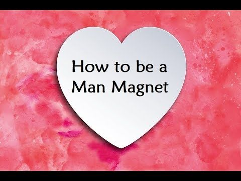 How to become a man magnet