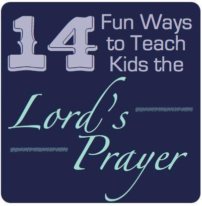 14 Fun Ways To Teach Kids The Lords Prayer