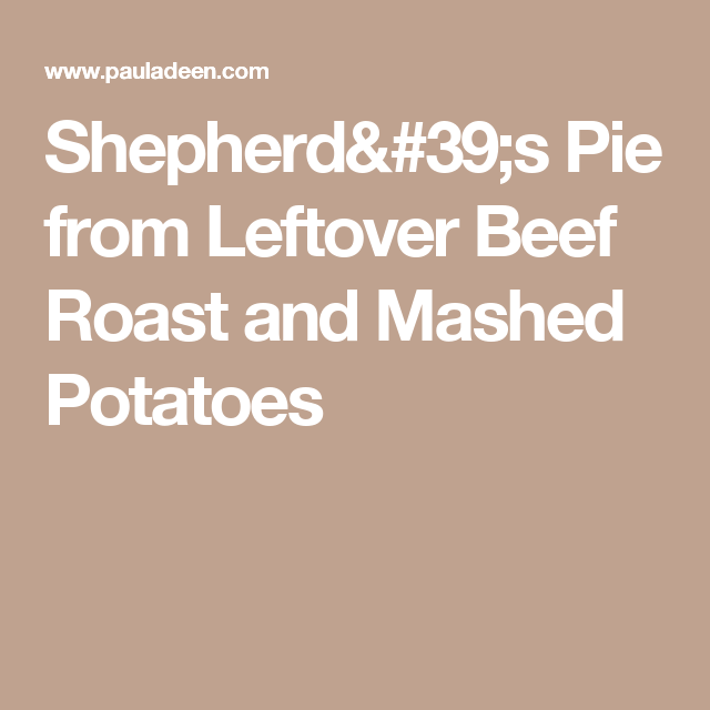 Shepherd's Pie from Leftover Beef Roast and Mashed Potatoes