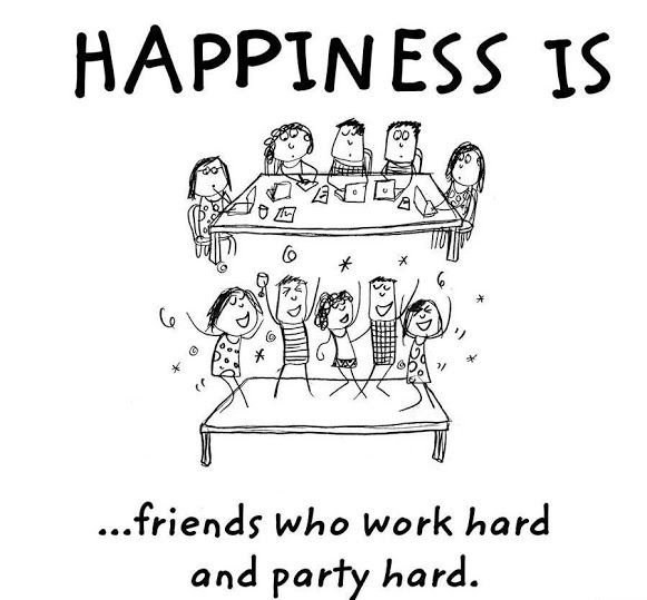 Happiness Is Friends Who Work Hard And Party Harder