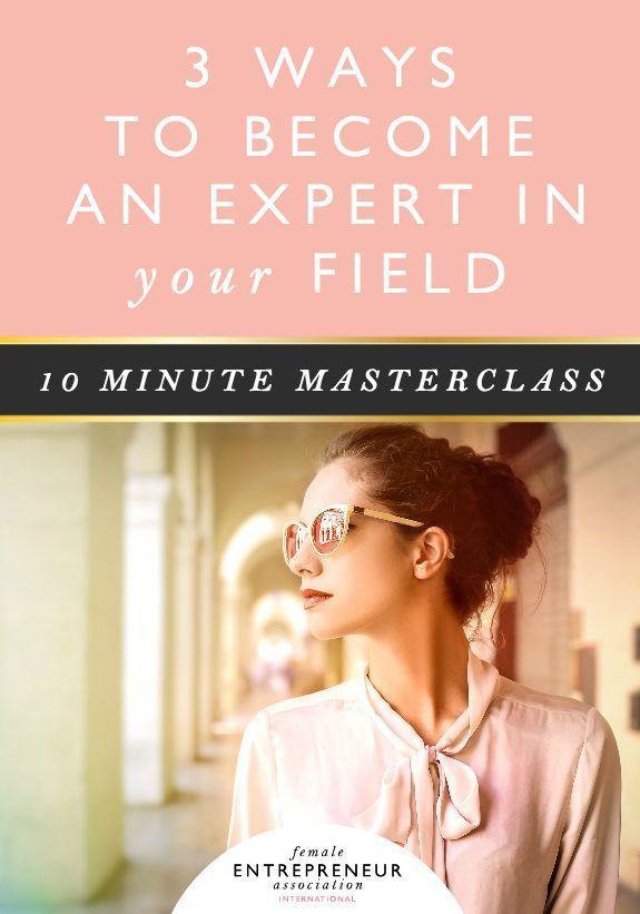 3 ways to become an expert in your field is part of  - When I first started the Female Entrepreneur Association I had no network, no contacts and no idea how I was going to get what I was creating out there    a